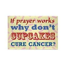 Why Dont Cupcakes Cure Cancer? Rectangle Magnet