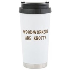 Woodworkers Are Knotty Travel Coffee Mug