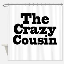 The Crazy Cousin Shower Curtain