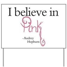 I believe in Pink Yard Sign