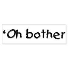 Oh Bother Bumper Bumper Sticker