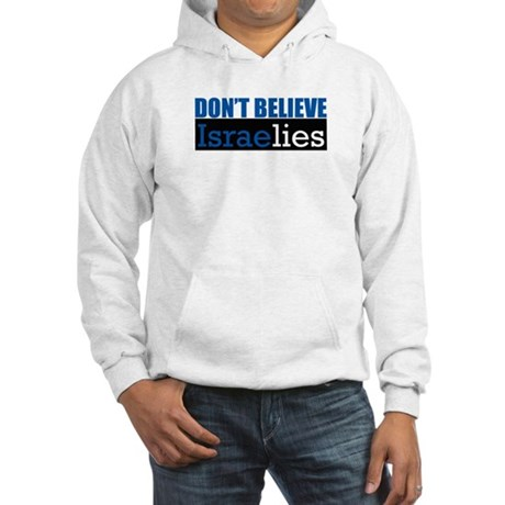 Don't Believe IsraeLIES Hooded Sweatshirt