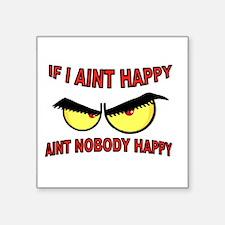 "AINT HAPPY Square Sticker 3"" x 3"""