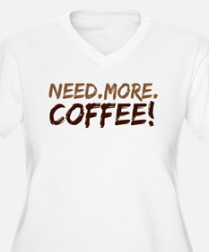 Need.More.Coffee! T-Shirt