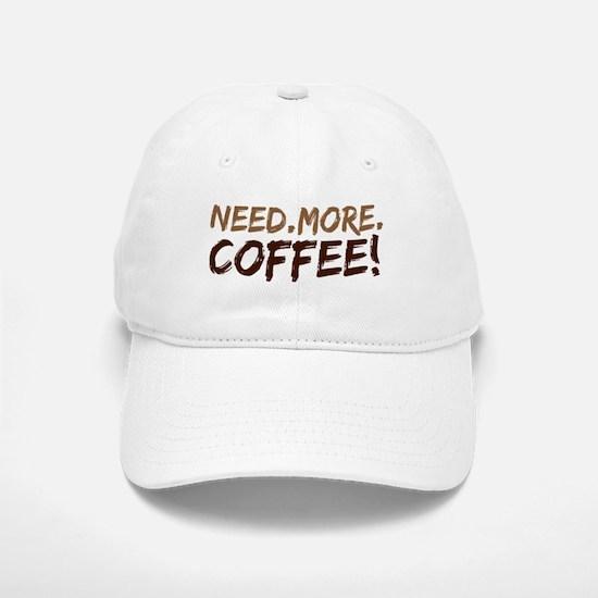 Need.More.Coffee! Baseball Baseball Cap