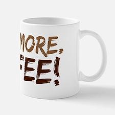 Need.More.Coffee! Mug