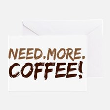 Need.More.Coffee! Greeting Cards (Pk of 20)