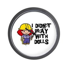 I Didn't Play With Dolls Wall Clock