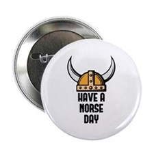 "Have a norse day - Viking 2.25"" Button"