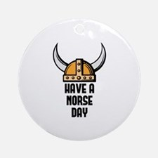 Have a norse day - Viking Ornament (Round)