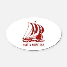 Have a norse day Oval Car Magnet