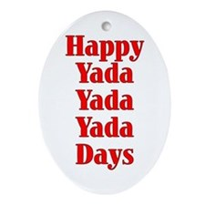 Happy yada yada yada days -  Oval Ornament