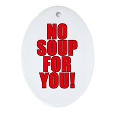 No soup for you -  Oval Ornament