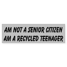 senior citizen a recycled teeenag Bumper Sticker