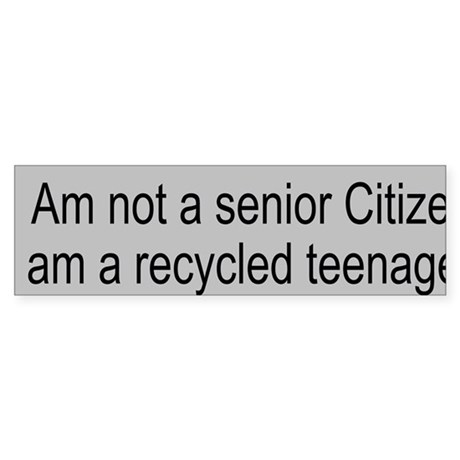 senior citizen a recycled teeenag Sticker (Bumper)