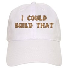 I Could Build That Baseball Baseball Cap