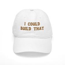 I Could Build That Baseball Cap