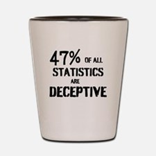 47% OF ALL STATISTICS ARE DECEPTIVE Shot Glass