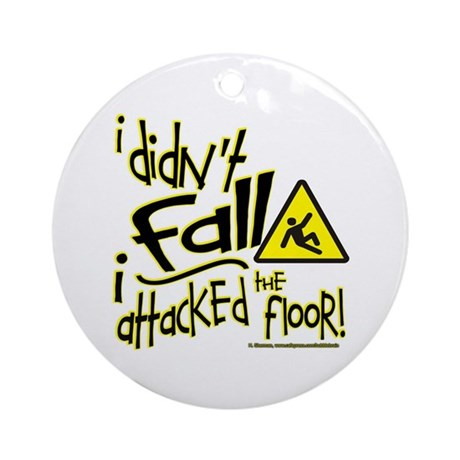 I didn't Fall!!! - Ornament (Round)