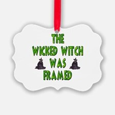Wicked Witch Was Framed Ornament