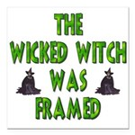 """Wicked Witch Was Framed Square Car Magnet 3"""""""