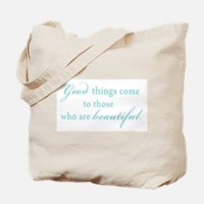 Good Things Come to those who are Beautiful Tote B
