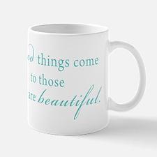 Good Things Come to those who are Beautiful Mug