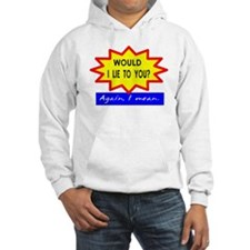 Would I Lie/t-shirt Hoodie