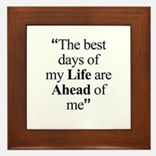 The best days of my Life are Ahead of me Framed Ti