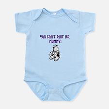 You cant quit me Mummy Infant Bodysuit
