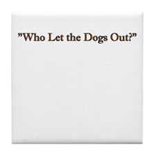 who let the dogs out Tile Coaster