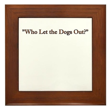 who let the dogs out Framed Tile