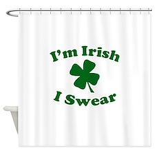 Im Irish. I Swear. Shower Curtain