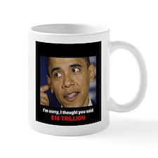 I thought you said 16 TRILLION Mug
