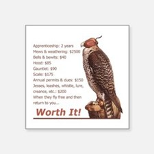 "Falconry - Worth It! Square Sticker 3"" x 3&am"