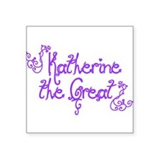 "Katherine the Great Square Sticker 3"" x 3"""