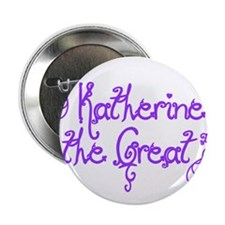 "Katherine the Great 2.25"" Button"