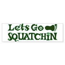 Let's go Squatchin Bumper Sticker