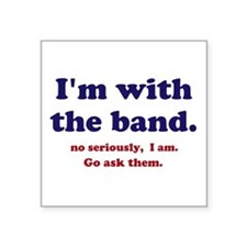 "Im with the band Square Sticker 3"" x 3"""