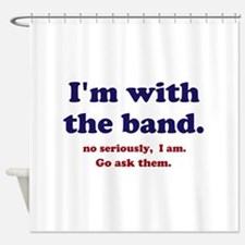 Im with the band Shower Curtain