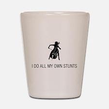 I Do All My Own Stunts Shot Glass