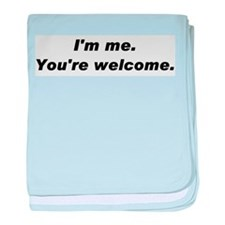 Im me. Youre welcome. baby blanket