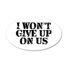 I Won't Give Up: Unisex 20x12 Oval Wall Decal