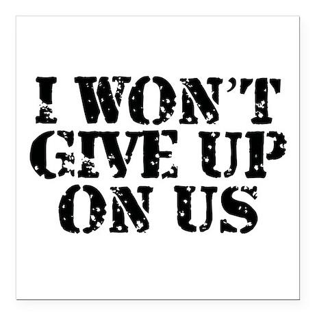"I Won't Give Up: Unisex Square Car Magnet 3"" x 3"""
