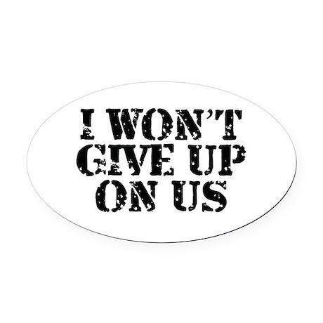 I Won't Give Up: Unisex Oval Car Magnet