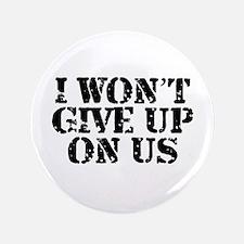 "I Won't Give Up: Unisex 3.5"" Button"