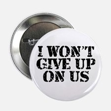 "I Won't Give Up: Unisex 2.25"" Button"