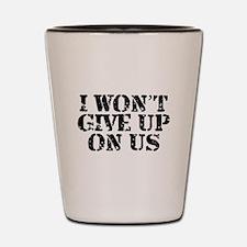I Won't Give Up: Unisex Shot Glass
