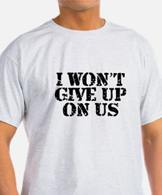 I Won't Give Up: Unisex T-Shirt