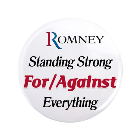 """Romney: For/Against Everything 3.5"""" Button"""